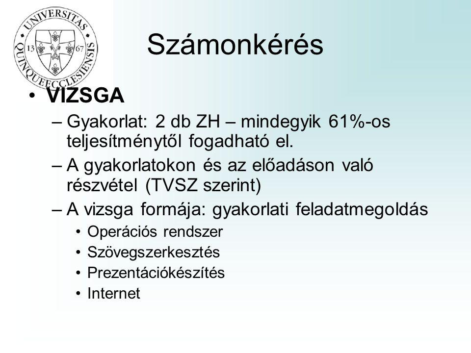 Számonkérés VIZSGA –Gyakorlat: 2 db ZH – mindegyik 61%-os teljesítménytől fogadható el. –A gyakorlatokon és az előadáson való részvétel (TVSZ szerint)