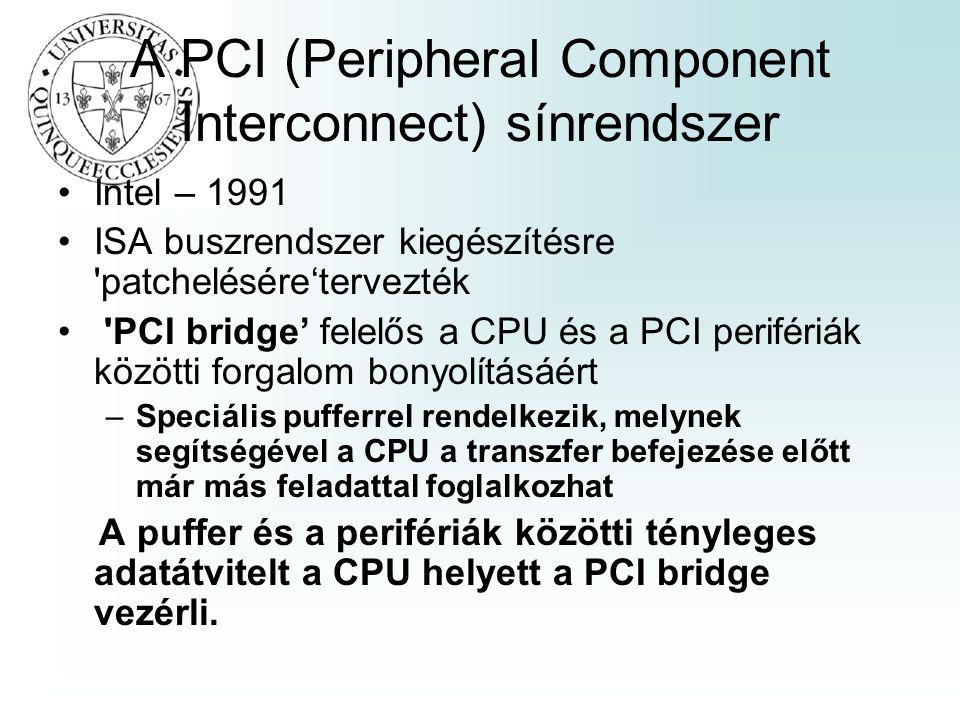 A PCI (Peripheral Component Interconnect) sínrendszer Intel – 1991 ISA buszrendszer kiegészítésre 'patchelésére'tervezték 'PCI bridge' felelős a CPU é