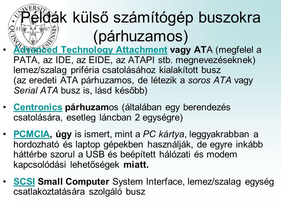 Példák külső számítógép buszokra (párhuzamos) Advanced Technology Attachment vagy ATA (megfelel a PATA, az IDE, az EIDE, az ATAPI stb. megnevezéseknek