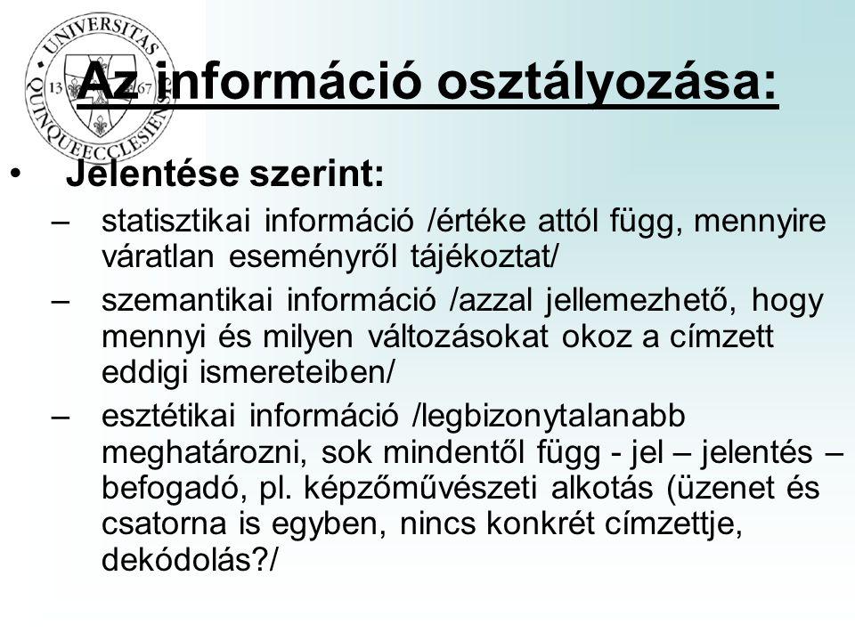 Az információ osztályozása: Jelentése szerint: –statisztikai információ /értéke attól függ, mennyire váratlan eseményről tájékoztat/ –szemantikai info