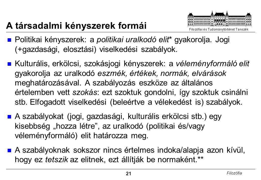 21 Filozófia A társadalmi kényszerek formái Politikai kényszerek: a politikai uralkodó elit* gyakorolja.