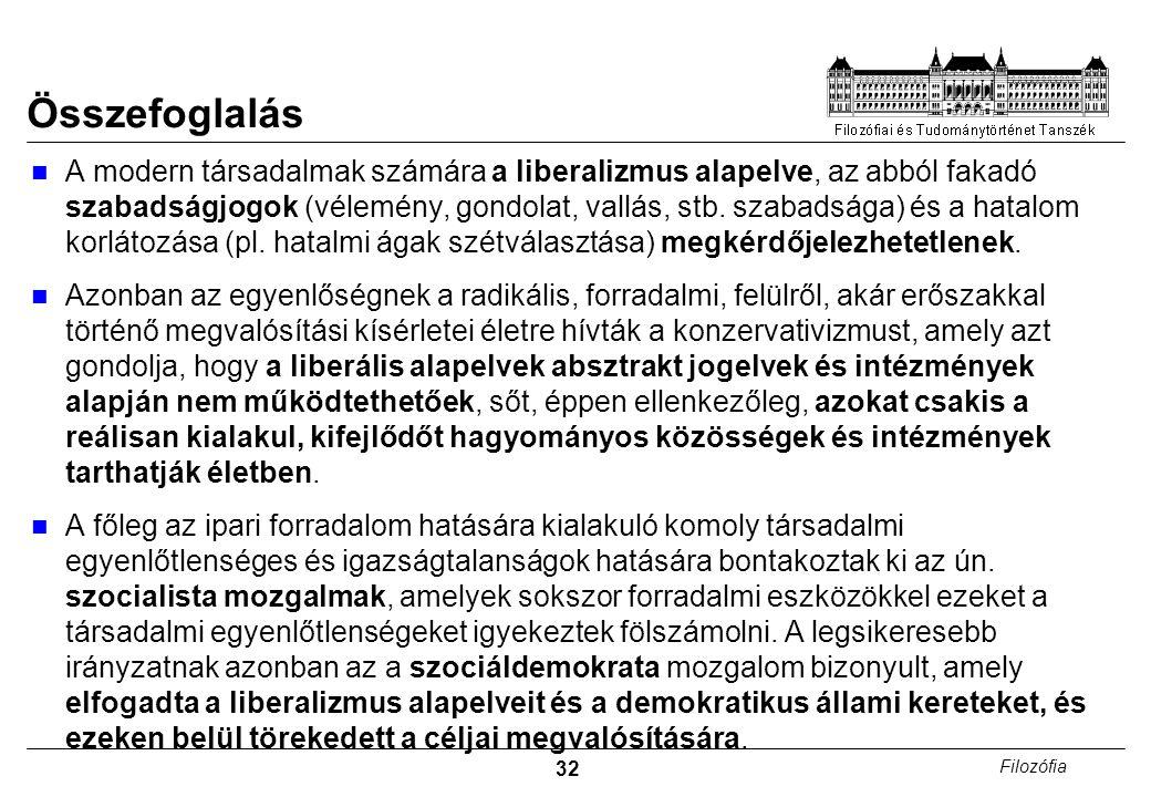 32 Filozófia Összefoglalás A modern társadalmak számára a liberalizmus alapelve, az abból fakadó szabadságjogok (vélemény, gondolat, vallás, stb.