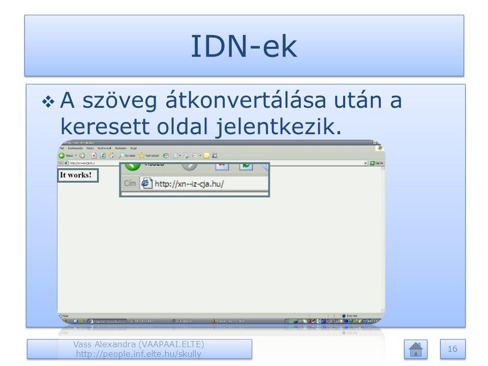 IDN-ek  A szöveg átkonvertálása után a keresett oldal jelentkezik. Vass Alexandra (VAAPAAI.ELTE) http://people.inf.elte.hu/skully 16