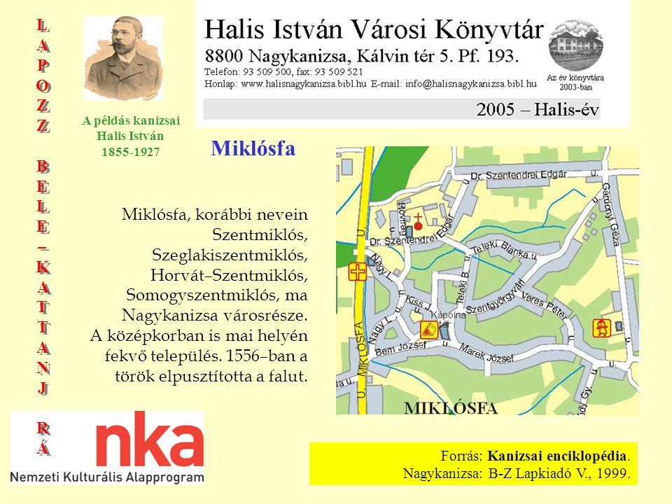 LAPOZZBELE–KATTANJRÁLAPOZZBELE–KATTANJRÁ LAPOZZBELE–KATTANJRÁLAPOZZBELE–KATTANJRÁ A példás kanizsai Halis István 1855-1927 Miklósfa Miklósfa, korábbi nevein Szentmiklós, Szeglakiszentmiklós, Horvát–Szentmiklós, Somogyszentmiklós, ma Nagykanizsa városrésze.