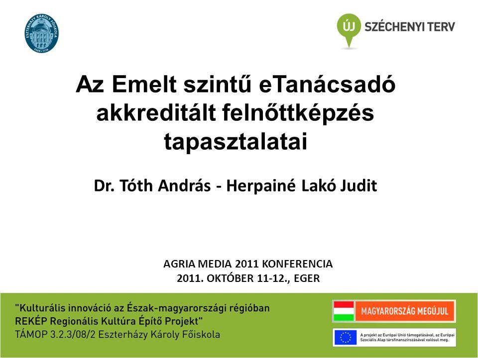 Az Emelt szintű eTanácsadó akkreditált felnőttképzés tapasztalatai Dr. Tóth András - Herpainé Lakó Judit AGRIA MEDIA 2011 KONFERENCIA 2011. OKTÓBER 11