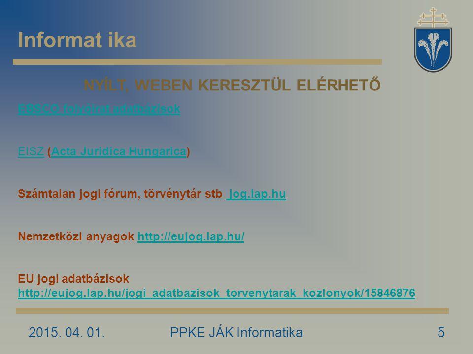 2015. 04. 01.PPKE JÁK Informatika5 Informat ika NYÍLT, WEBEN KERESZTÜL ELÉRHETŐ EBSCO folyóirat adatbázisok EISZEISZ (Acta Juridica Hungarica)Acta Jur