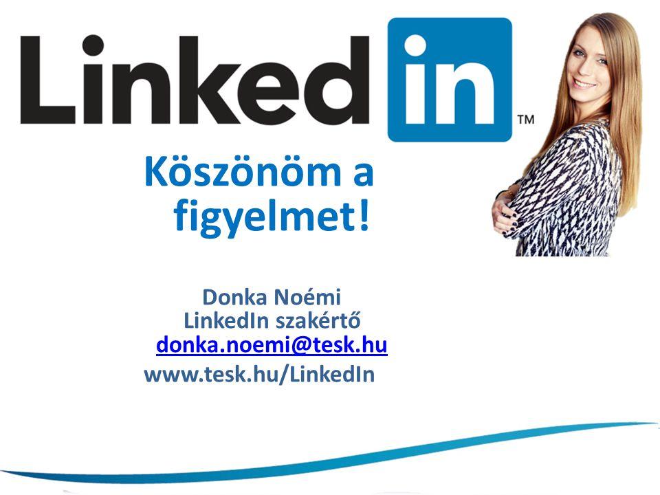 Köszönöm a figyelmet! Donka Noémi LinkedIn szakértő donka.noemi@tesk.hu donka.noemi@tesk.hu www.tesk.hu/LinkedIn