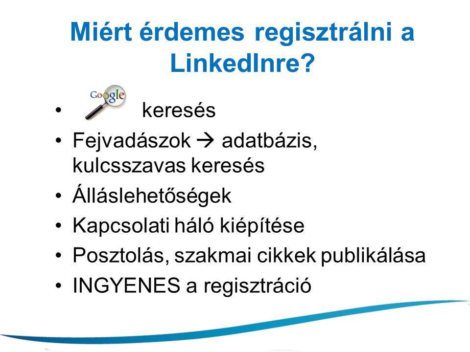 Miért érdemes regisztrálni a LinkedInre? keresés Fejvadászok  adatbázis, kulcsszavas keresés Álláslehetőségek Kapcsolati háló kiépítése Posztolás, sz