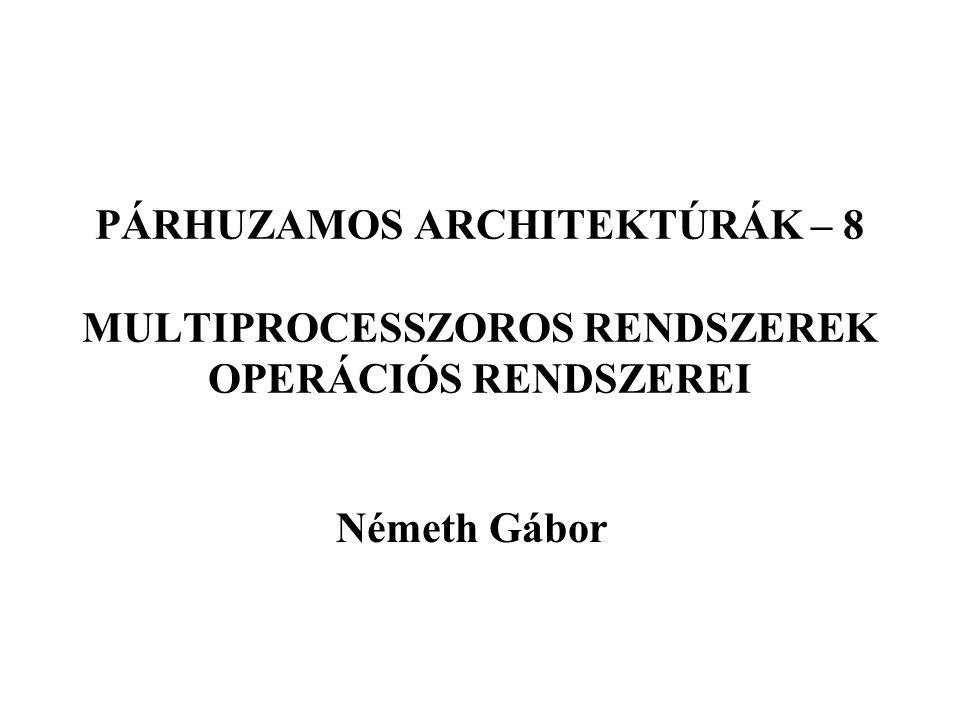 PÁRHUZAMOS ARCHITEKTÚRÁK – 8 MULTIPROCESSZOROS RENDSZEREK OPERÁCIÓS RENDSZEREI Németh Gábor