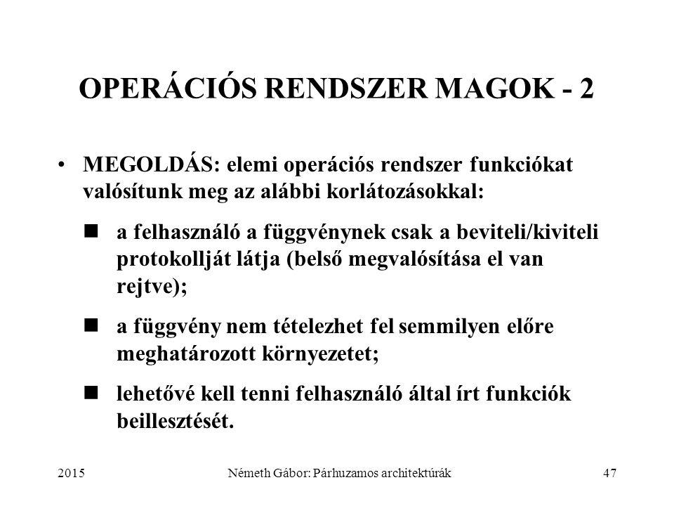 2015Németh Gábor: Párhuzamos architektúrák47 OPERÁCIÓS RENDSZER MAGOK - 2 MEGOLDÁS: elemi operációs rendszer funkciókat valósítunk meg az alábbi korlá