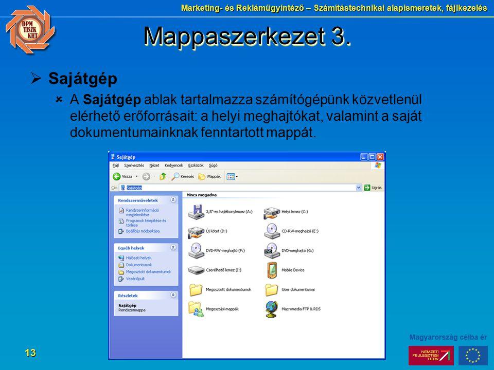 Marketing- és Reklámügyintéző – Számítástechnikai alapismeretek, fájlkezelés 13 Mappaszerkezet 3.  Sajátgép  A Sajátgép ablak tartalmazza számítógép