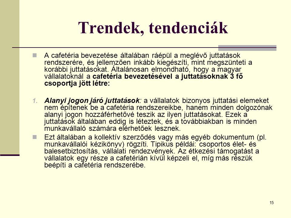 15 Trendek, tendenciák A cafetéria bevezetése általában ráépül a meglévő juttatások rendszerére, és jellemzően inkább kiegészíti, mint megszünteti a k