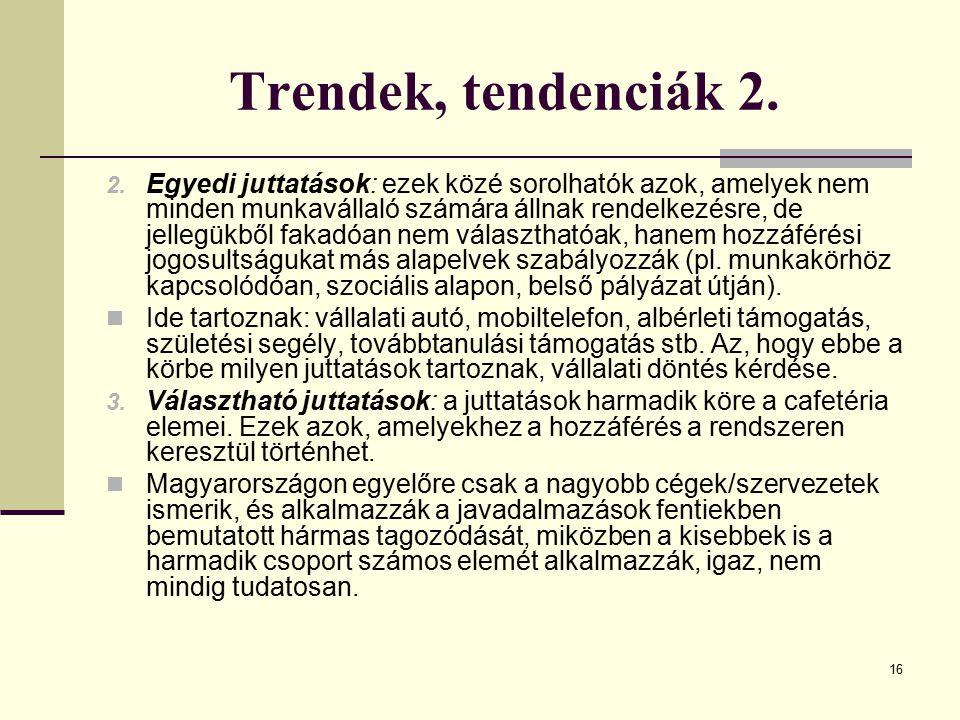 16 Trendek, tendenciák 2. 2. Egyedi juttatások: ezek közé sorolhatók azok, amelyek nem minden munkavállaló számára állnak rendelkezésre, de jellegükbő
