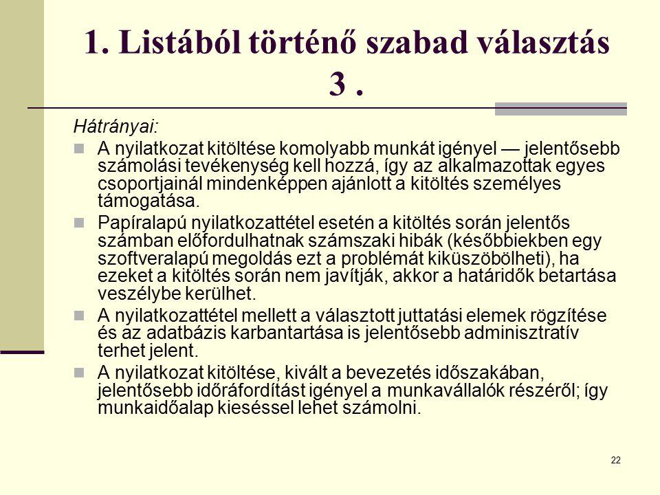 22 1. Listából történő szabad választás 3. Hátrányai: A nyilatkozat kitöltése komolyabb munkát igényel — jelentősebb számolási tevékenység kell hozzá,