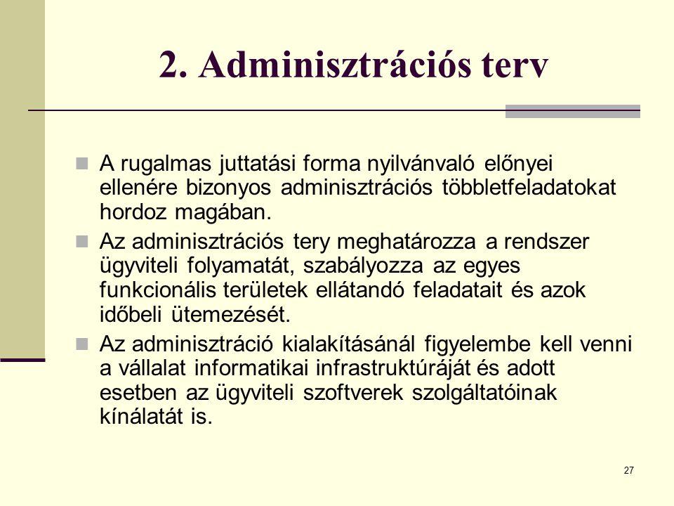 27 2. Adminisztrációs terv A rugalmas juttatási forma nyilvánvaló előnyei ellenére bizonyos adminisztrációs többletfeladatokat hordoz magában. Az admi
