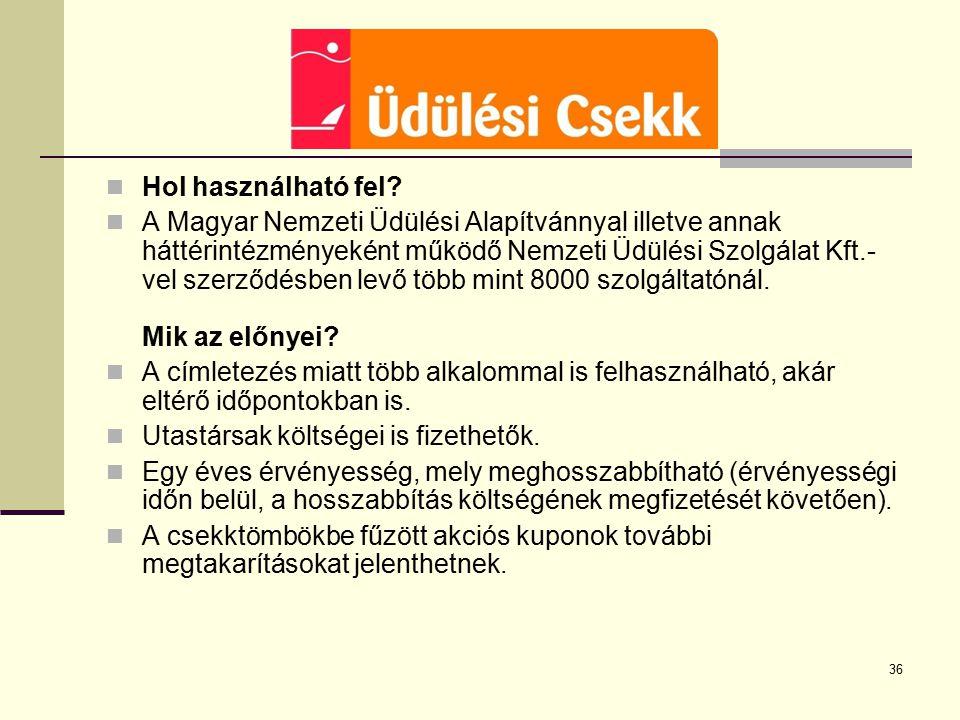 36 Hol használható fel? A Magyar Nemzeti Üdülési Alapítvánnyal illetve annak háttérintézményeként működő Nemzeti Üdülési Szolgálat Kft.- vel szerződés
