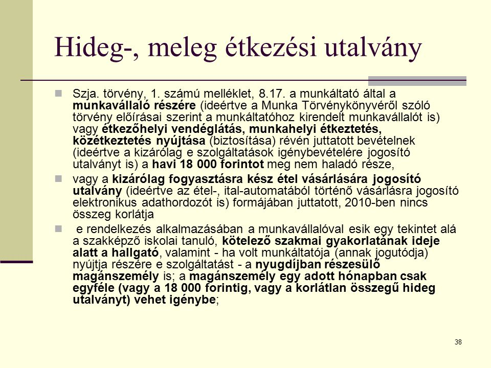 38 Hideg-, meleg étkezési utalvány Szja. törvény, 1. számú melléklet, 8.17. a munkáltató által a munkavállaló részére (ideértve a Munka Törvénykönyvér
