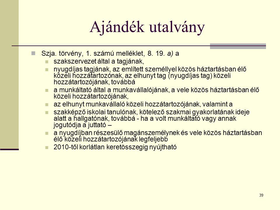 39 Ajándék utalvány Szja. törvény, 1. számú melléklet, 8. 19. a) a szakszervezet által a tagjának, nyugdíjas tagjának, az említett személlyel közös há