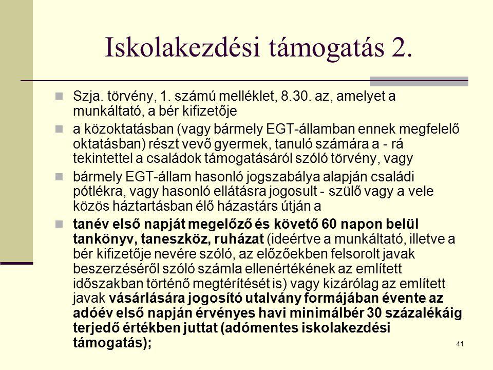 41 Iskolakezdési támogatás 2. Szja. törvény, 1. számú melléklet, 8.30. az, amelyet a munkáltató, a bér kifizetője a közoktatásban (vagy bármely EGT-ál