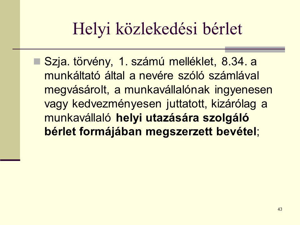 43 Helyi közlekedési bérlet Szja. törvény, 1. számú melléklet, 8.34. a munkáltató által a nevére szóló számlával megvásárolt, a munkavállalónak ingyen