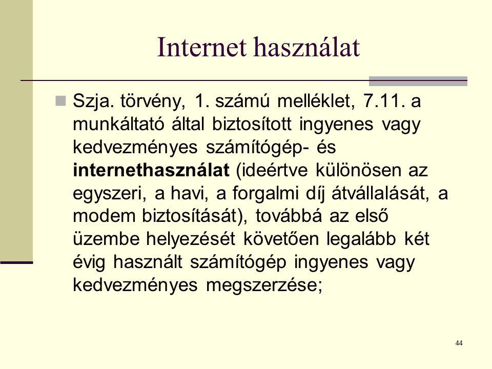 44 Internet használat Szja. törvény, 1. számú melléklet, 7.11. a munkáltató által biztosított ingyenes vagy kedvezményes számítógép- és internethaszná