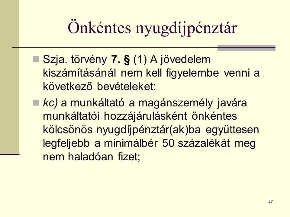 47 Önkéntes nyugdíjpénztár Szja. törvény 7. § (1) A jövedelem kiszámításánál nem kell figyelembe venni a következő bevételeket: kc) a munkáltató a mag