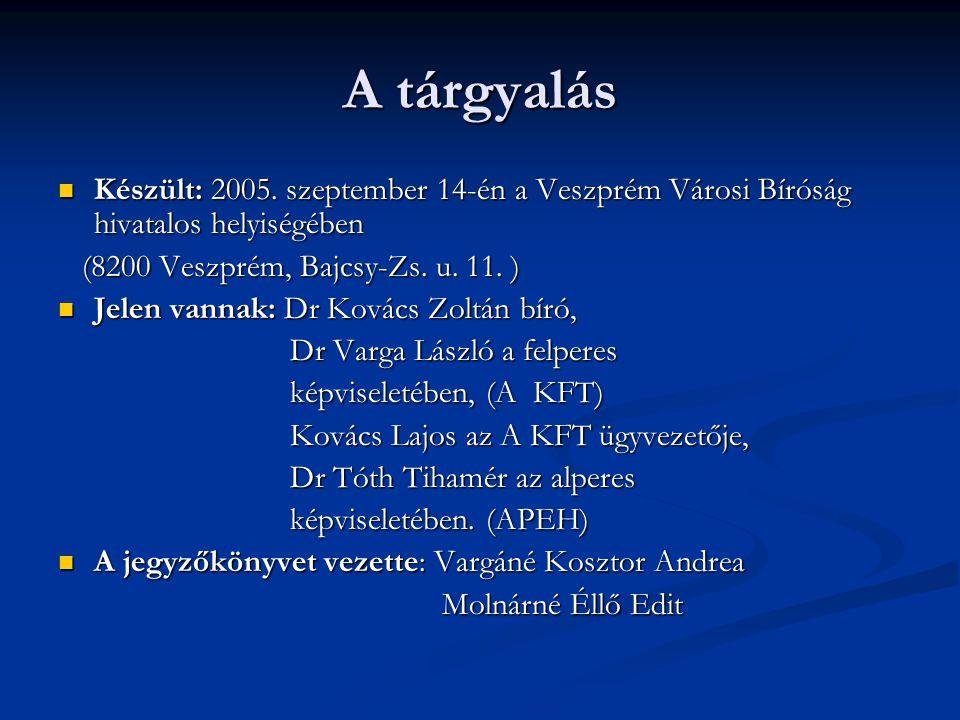 A tárgyalás Készült: 2005. szeptember 14-én a Veszprém Városi Bíróság hivatalos helyiségében Készült: 2005. szeptember 14-én a Veszprém Városi Bíróság