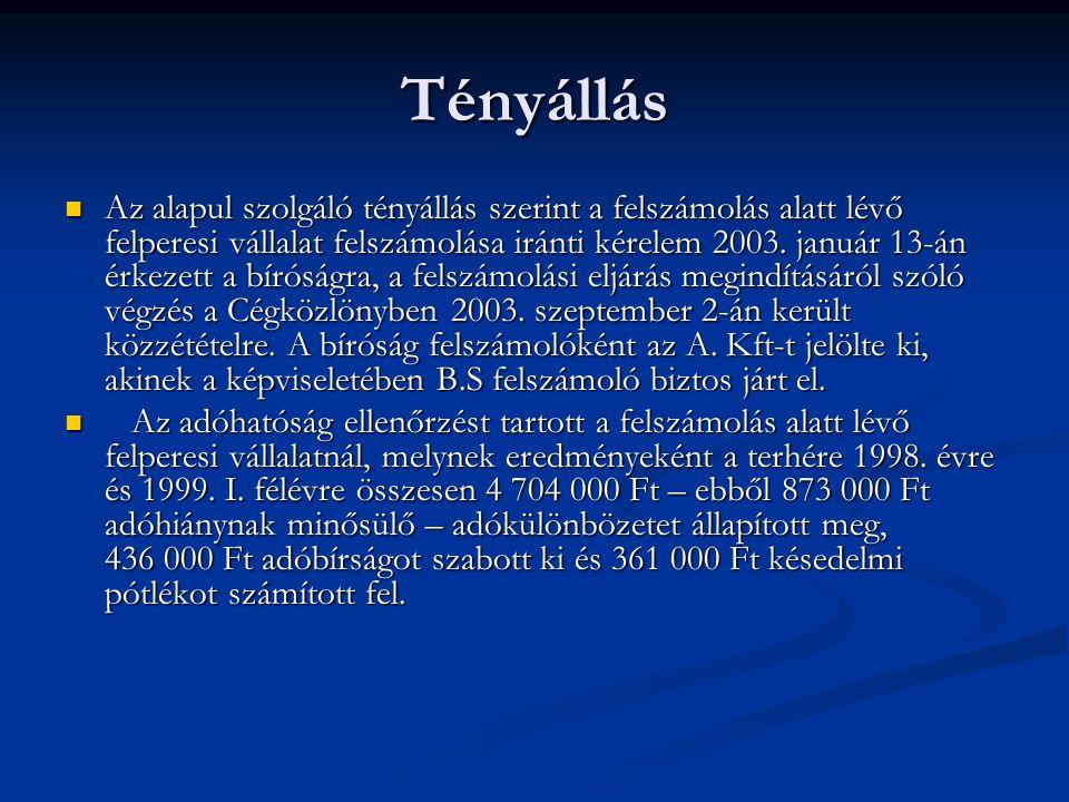 A megállapításra az adott okot, hogy B.S - az adóhatóság megállapítás szerint a felszámolás alatt álló felperes nevében eljárva – 1997.