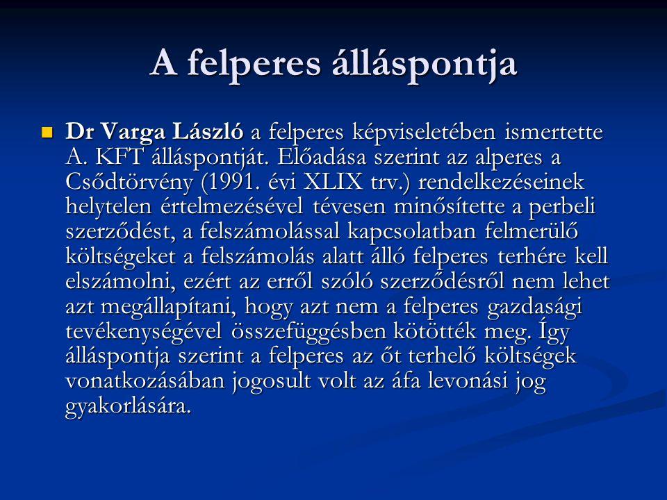 A felperes álláspontja Dr Varga László a felperes képviseletében ismertette A. KFT álláspontját. Előadása szerint az alperes a Csődtörvény (1991. évi