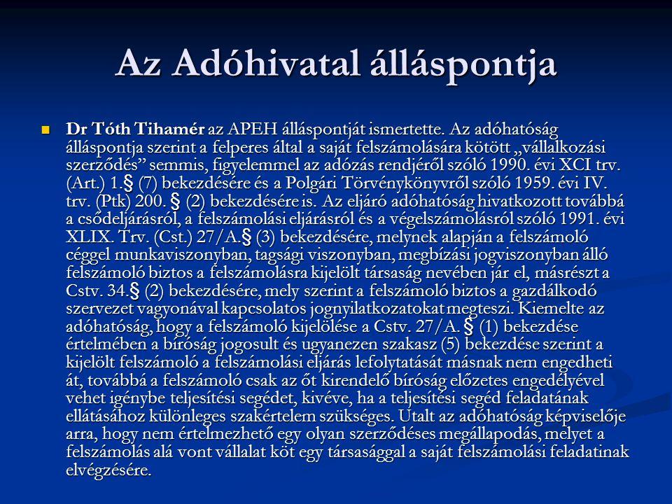 Az Adóhivatal álláspontja Dr Tóth Tihamér az APEH álláspontját ismertette. Az adóhatóság álláspontja szerint a felperes által a saját felszámolására k