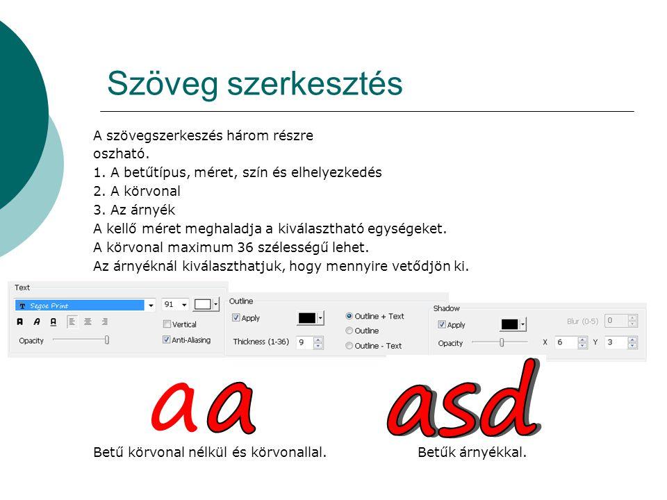 Szöveg szerkesztés A szövegszerkeszés három részre oszható. 1. A betűtípus, méret, szín és elhelyezkedés 2. A körvonal 3. Az árnyék A kellő méret megh