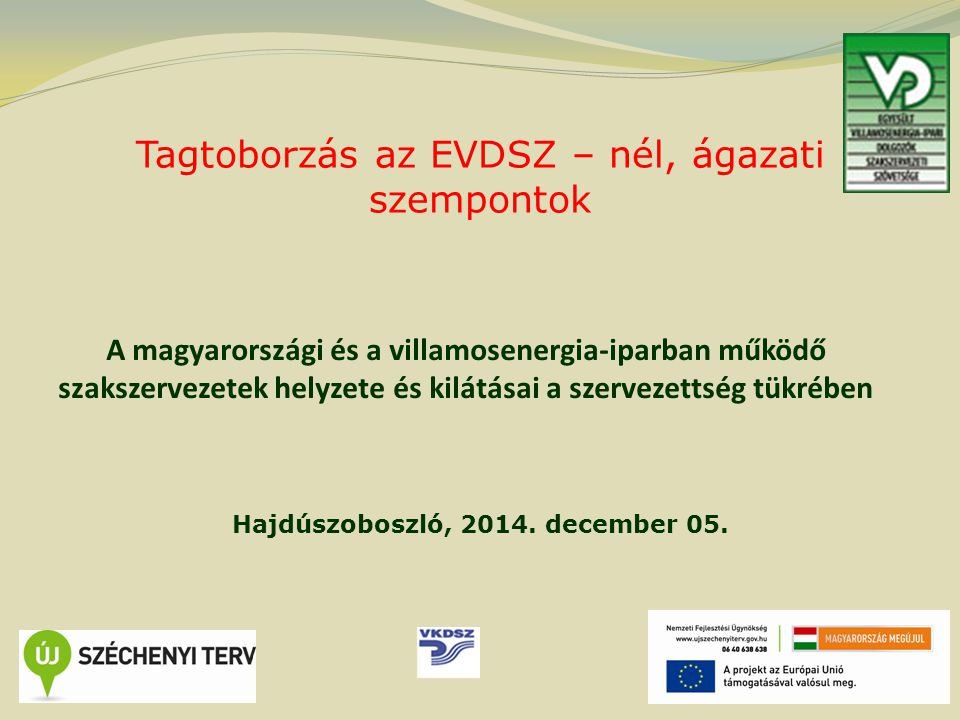 A magyarországi és a villamosenergia-iparban működő szakszervezetek helyzete és kilátásai a szervezettség tükrében Tagtoborzás az EVDSZ – nél, ágazati szempontok Hajdúszoboszló, 2014.