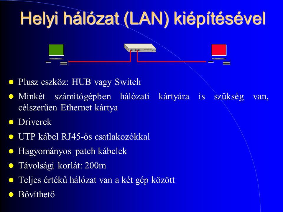 Helyi hálózat (LAN) kiépítésével Plusz eszköz: HUB vagy Switch Minkét számítógépben hálózati kártyára is szükség van, célszerűen Ethernet kártya Driverek UTP kábel RJ45-ös csatlakozókkal Hagyományos patch kábelek Távolsági korlát: 200m Teljes értékű hálózat van a két gép között Bővíthető