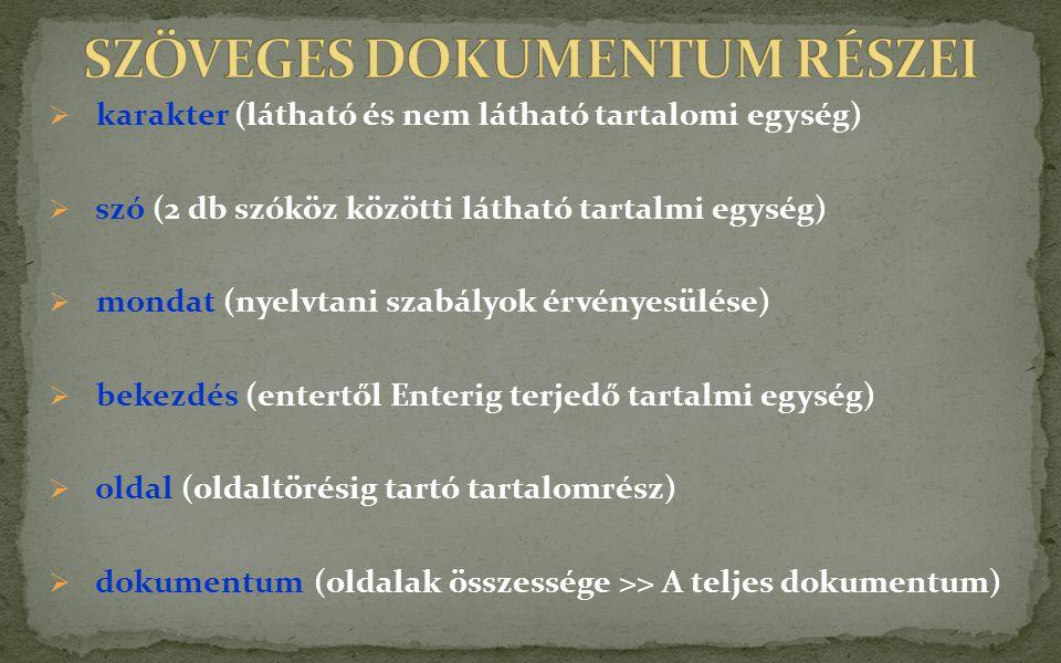  karakter (látható és nem látható tartalomi egység)  szó (2 db szóköz közötti látható tartalmi egység)  mondat (nyelvtani szabályok érvényesülése)  bekezdés (entertől Enterig terjedő tartalmi egység)  oldal (oldaltörésig tartó tartalomrész)  dokumentum (oldalak összessége >> A teljes dokumentum)