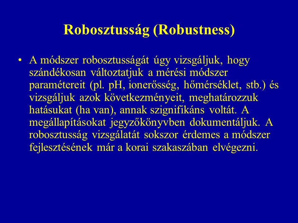 Robosztusság (Robustness) A módszer robosztusságát úgy vizsgáljuk, hogy szándékosan változtatjuk a mérési módszer paramétereit (pl.