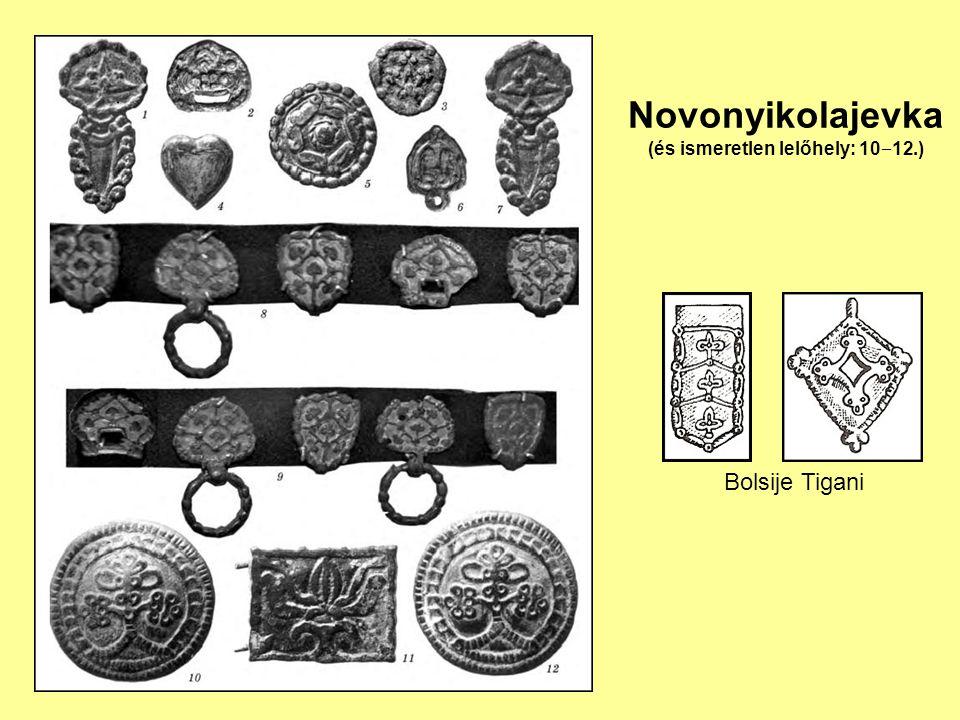 Novonyikolajevka (és ismeretlen lelőhely: 10 ‒ 12.) Bolsije Tigani