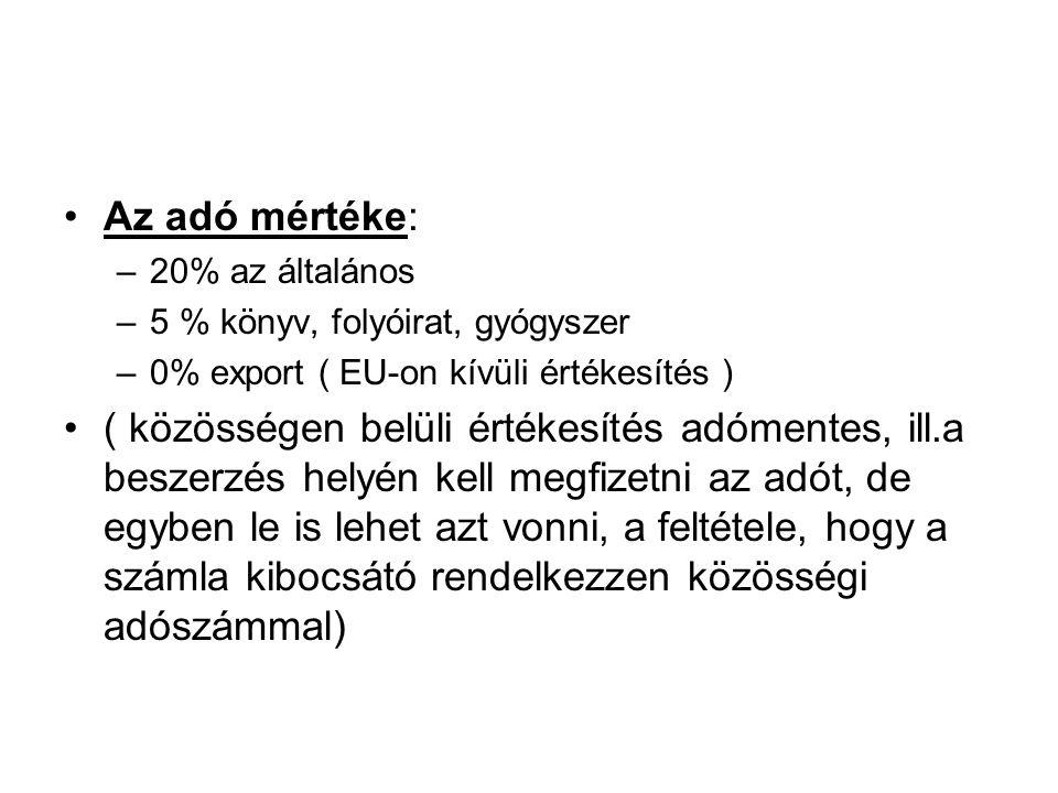 Az adó mértéke: –20% az általános –5 % könyv, folyóirat, gyógyszer –0% export ( EU-on kívüli értékesítés ) ( közösségen belüli értékesítés adómentes,