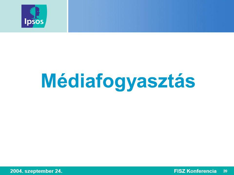 20 2004. szeptember 24.FISZ Konferencia Médiafogyasztás