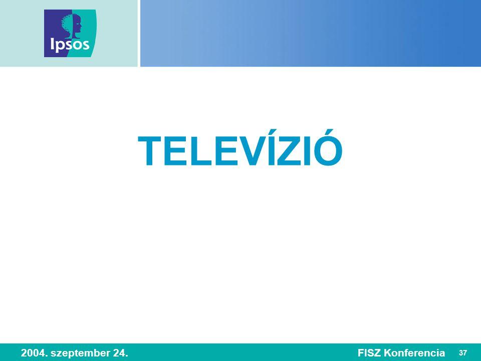 37 2004. szeptember 24.FISZ Konferencia TELEVÍZIÓ