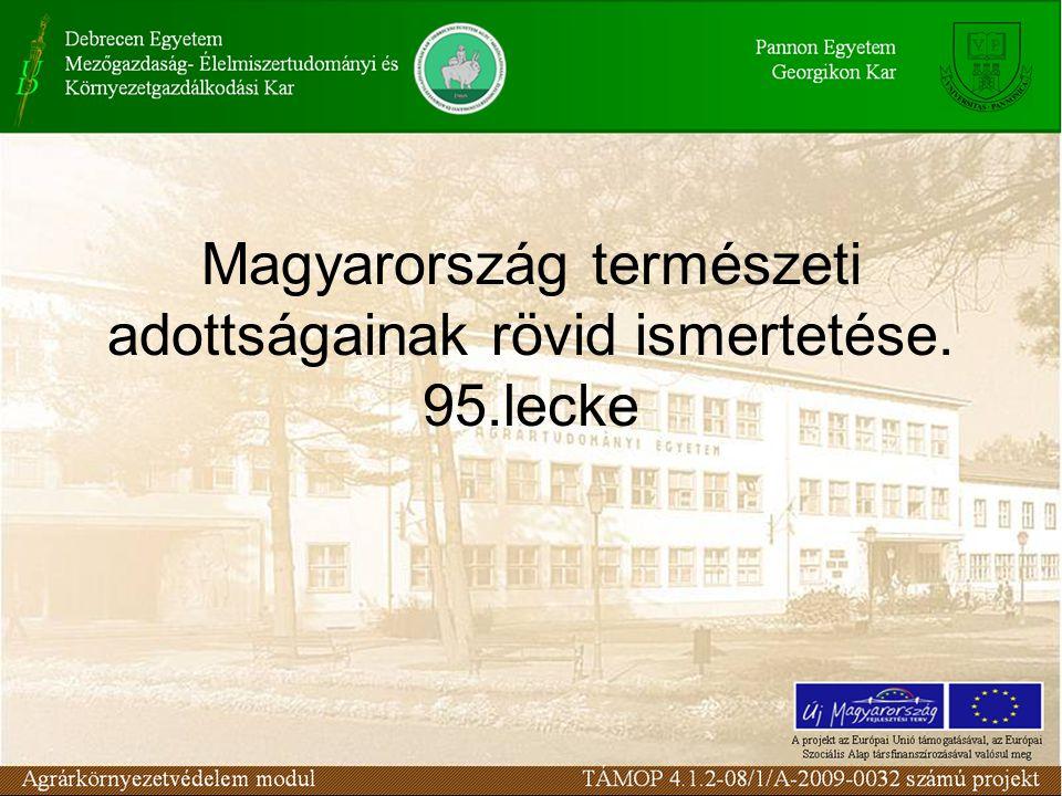 Magyarország természeti adottságainak rövid ismertetése. 95.lecke
