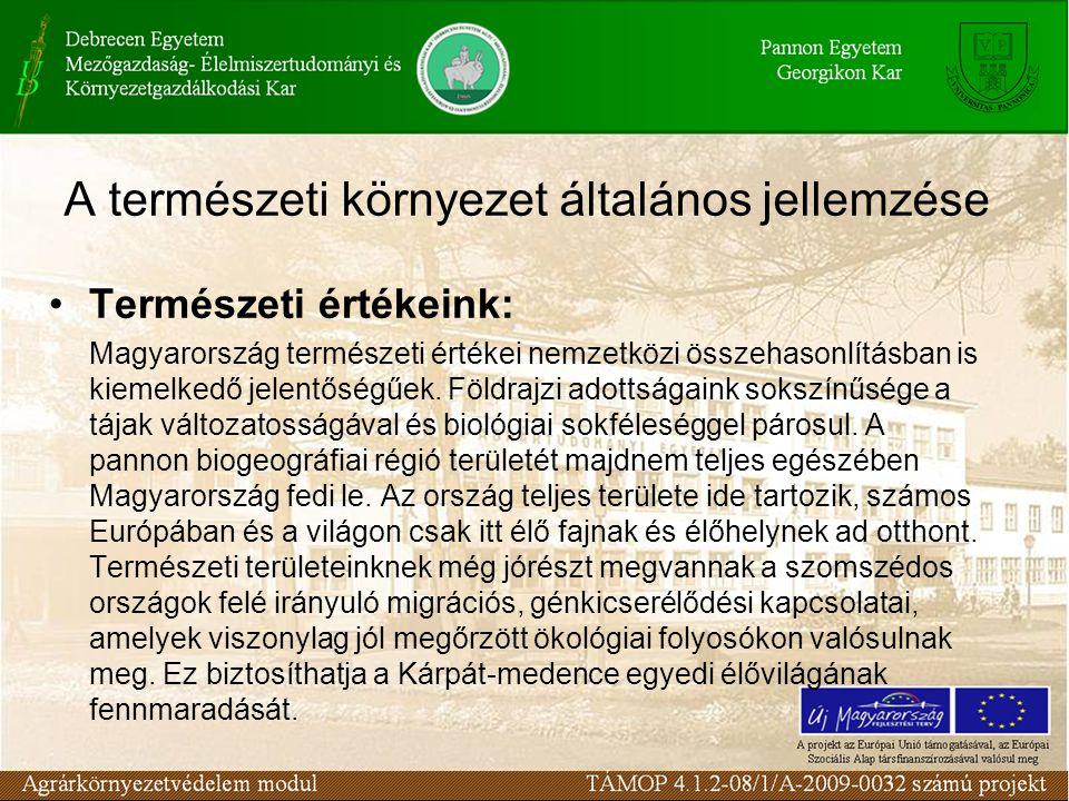 A természeti környezet általános jellemzése Természeti értékeink: Magyarország természeti értékei nemzetközi összehasonlításban is kiemelkedő jelentőségűek.