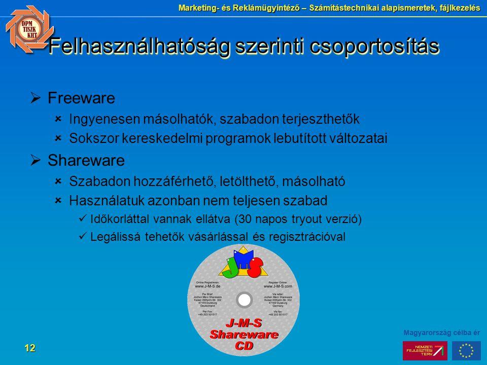 Marketing- és Reklámügyintéző – Számítástechnikai alapismeretek, fájlkezelés 12 Felhasználhatóság szerinti csoportosítás  Freeware  Ingyenesen másol