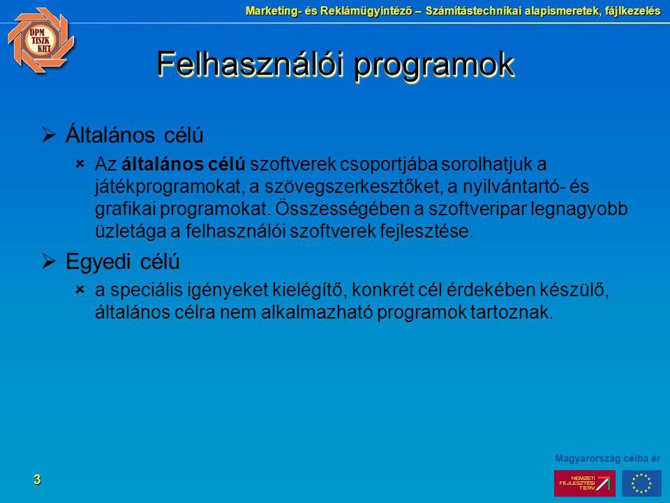 Marketing- és Reklámügyintéző – Számítástechnikai alapismeretek, fájlkezelés 3 Felhasználói programok  Általános célú  Az általános célú szoftverek