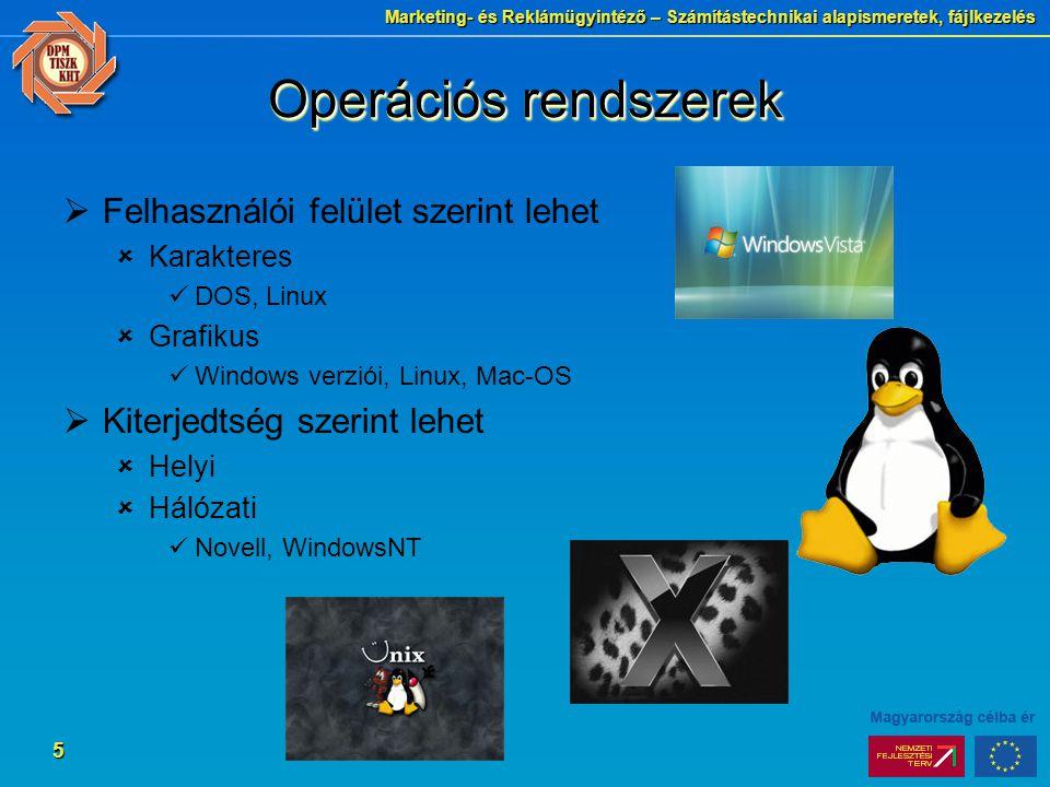 Marketing- és Reklámügyintéző – Számítástechnikai alapismeretek, fájlkezelés 5 Operációs rendszerek  Felhasználói felület szerint lehet  Karakteres DOS, Linux  Grafikus Windows verziói, Linux, Mac-OS  Kiterjedtség szerint lehet  Helyi  Hálózati Novell, WindowsNT