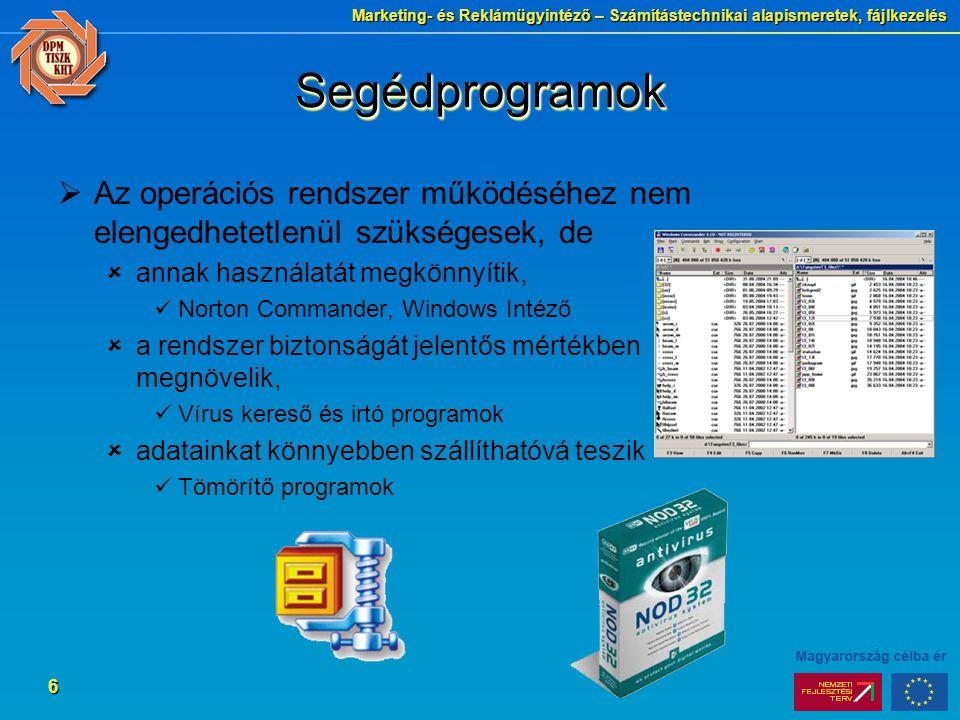 Marketing- és Reklámügyintéző – Számítástechnikai alapismeretek, fájlkezelés 6 SegédprogramokSegédprogramok  Az operációs rendszer működéséhez nem elengedhetetlenül szükségesek, de  annak használatát megkönnyítik, Norton Commander, Windows Intéző  a rendszer biztonságát jelentős mértékben megnövelik, Vírus kereső és irtó programok  adatainkat könnyebben szállíthatóvá teszik Tömörítő programok