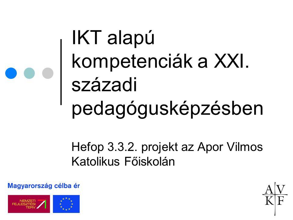 IKT alapú kompetenciák a XXI. századi pedagógusképzésben Hefop 3.3.2. projekt az Apor Vilmos Katolikus Főiskolán
