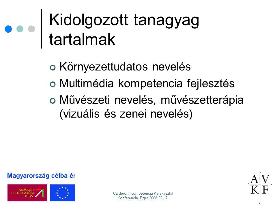 Calderoni Kompetencia Kerekasztal Konferencia, Eger 2008.02.12. Kidolgozott tanagyag tartalmak Környezettudatos nevelés Multimédia kompetencia fejlesz