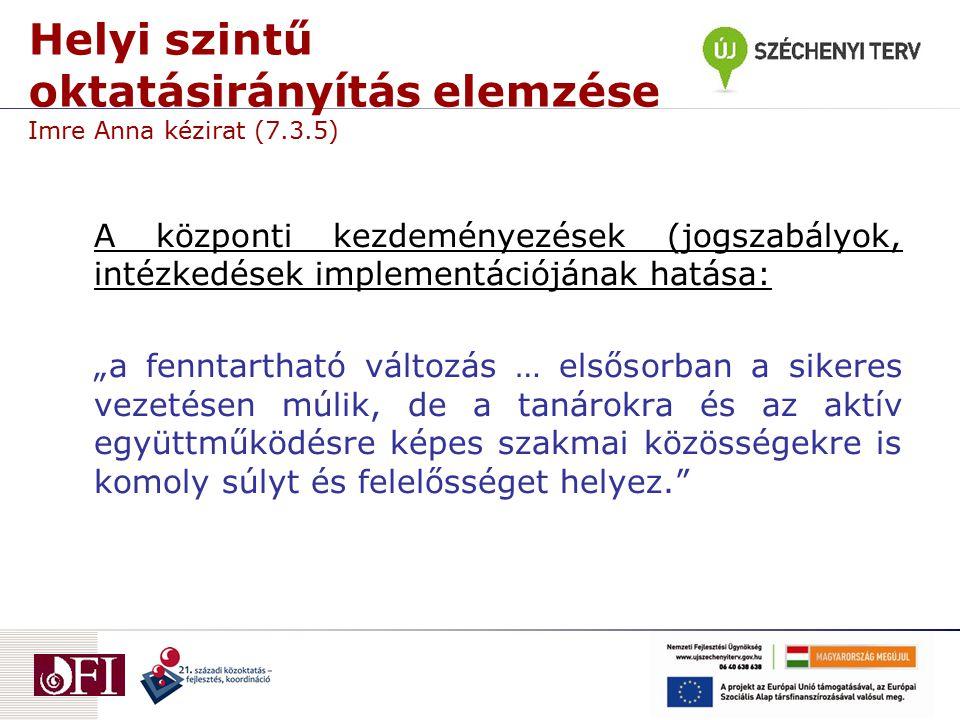"""Helyi szintű oktatásirányítás elemzése Imre Anna kézirat (7.3.5) A központi kezdeményezések (jogszabályok, intézkedések implementációjának hatása: """"a"""