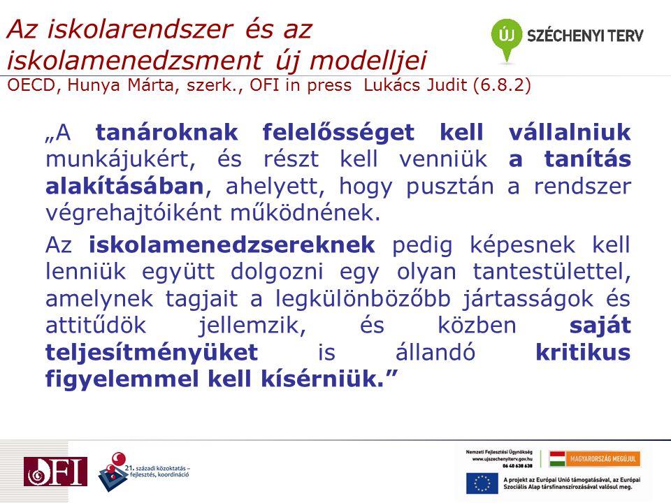 """Az iskolarendszer és az iskolamenedzsment új modelljei OECD, Hunya Márta, szerk., OFI in press Lukács Judit (6.8.2) """"A tanároknak felelősséget kell vá"""