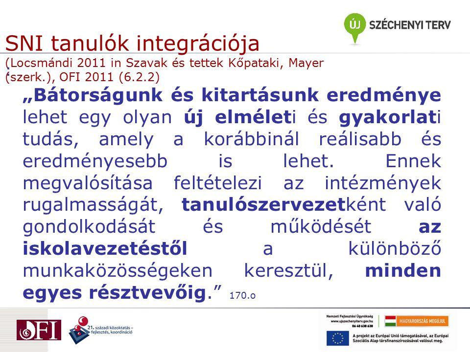 """SNI tanulók integrációja (Locsmándi 2011 in Szavak és tettek Kőpataki, Mayer (szerk.), OFI 2011 (6.2.2) : """"Bátorságunk és kitartásunk eredménye lehet"""